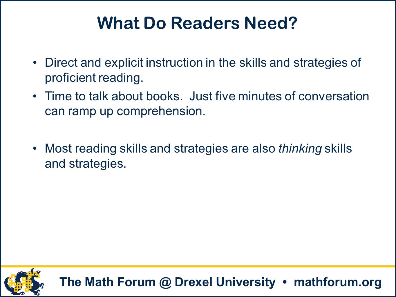 . The Math Forum @ Drexel University mathforum.org What Do Readers Need? Direct and explicit instruction in the skills and strategies of proficient re