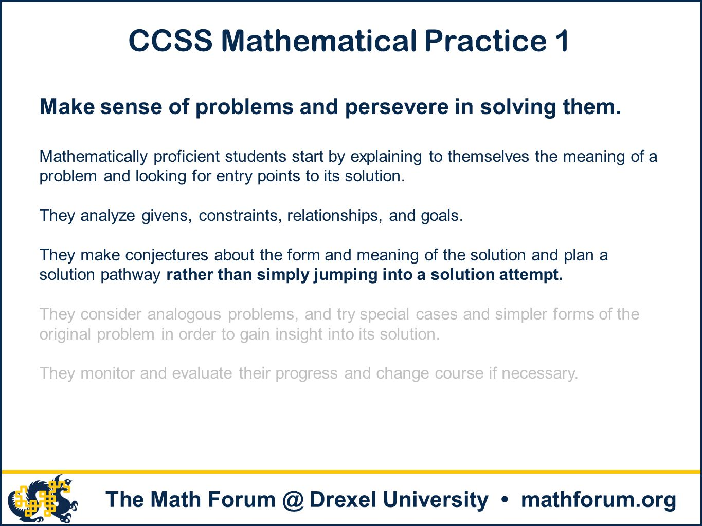 . The Math Forum @ Drexel University mathforum.org CCSS Mathematical Practice 1 Make sense of problems and persevere in solving them. Mathematically p