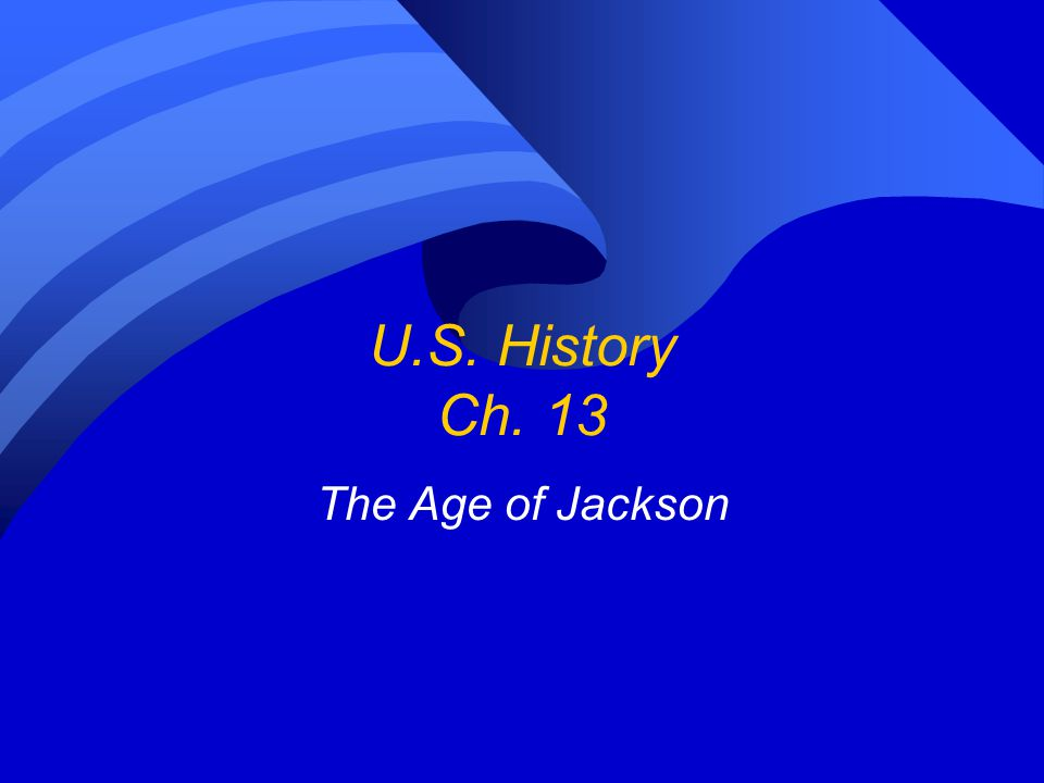 U.S. History Ch. 13 The Age of Jackson