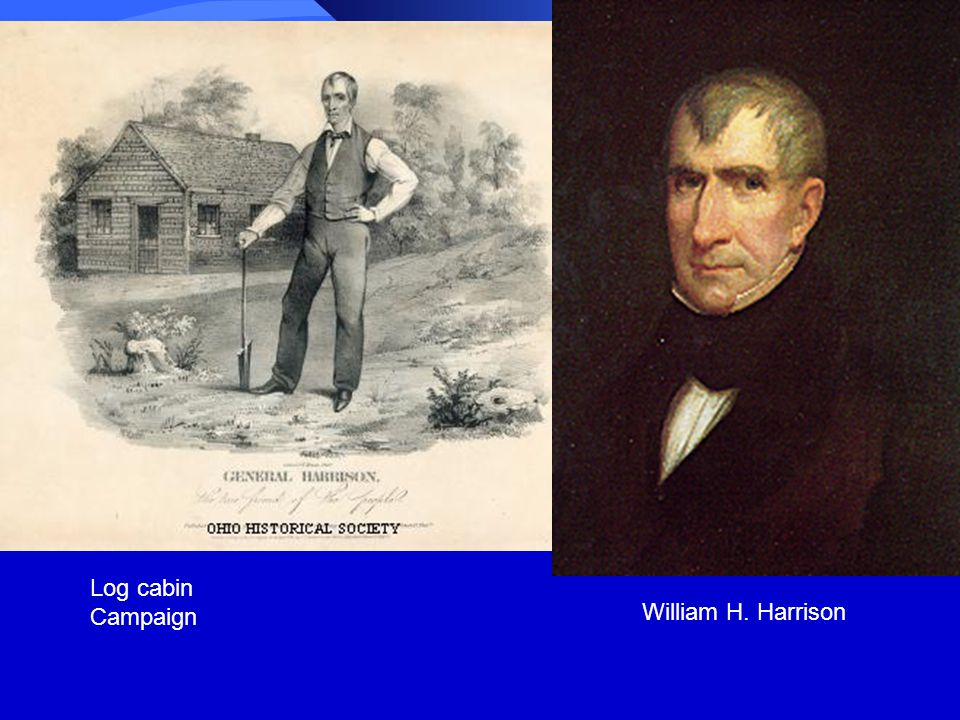 Log cabin Campaign William H. Harrison
