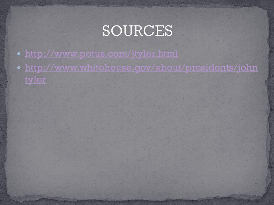 http://www.potus.com/jtyler.html http://www.whitehouse.gov/about/presidents/john tyler http://www.whitehouse.gov/about/presidents/john tyler