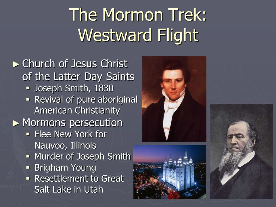 The Mormon Trek: Westward Flight ► Church of Jesus Christ of the Latter Day Saints  Joseph Smith, 1830  Revival of pure aboriginal American Christia