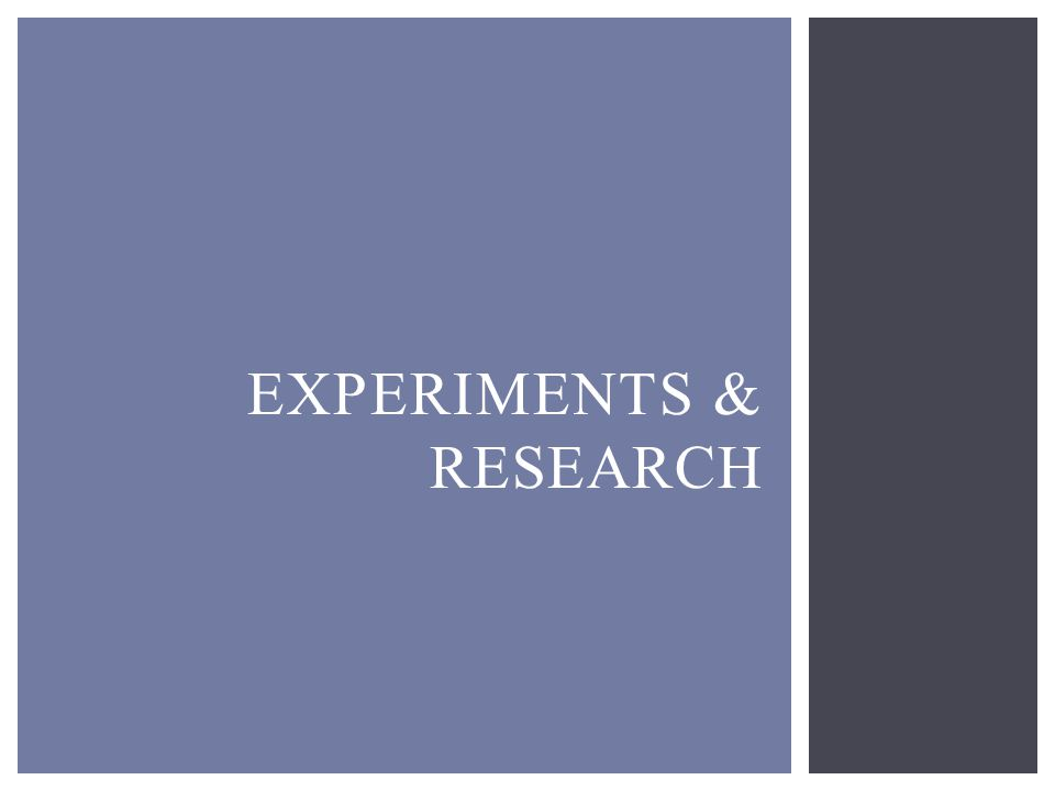 EXPERIMENTS & RESEARCH