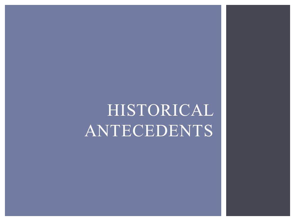 HISTORICAL ANTECEDENTS