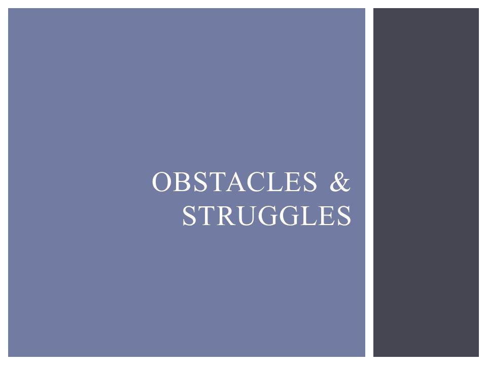 OBSTACLES & STRUGGLES