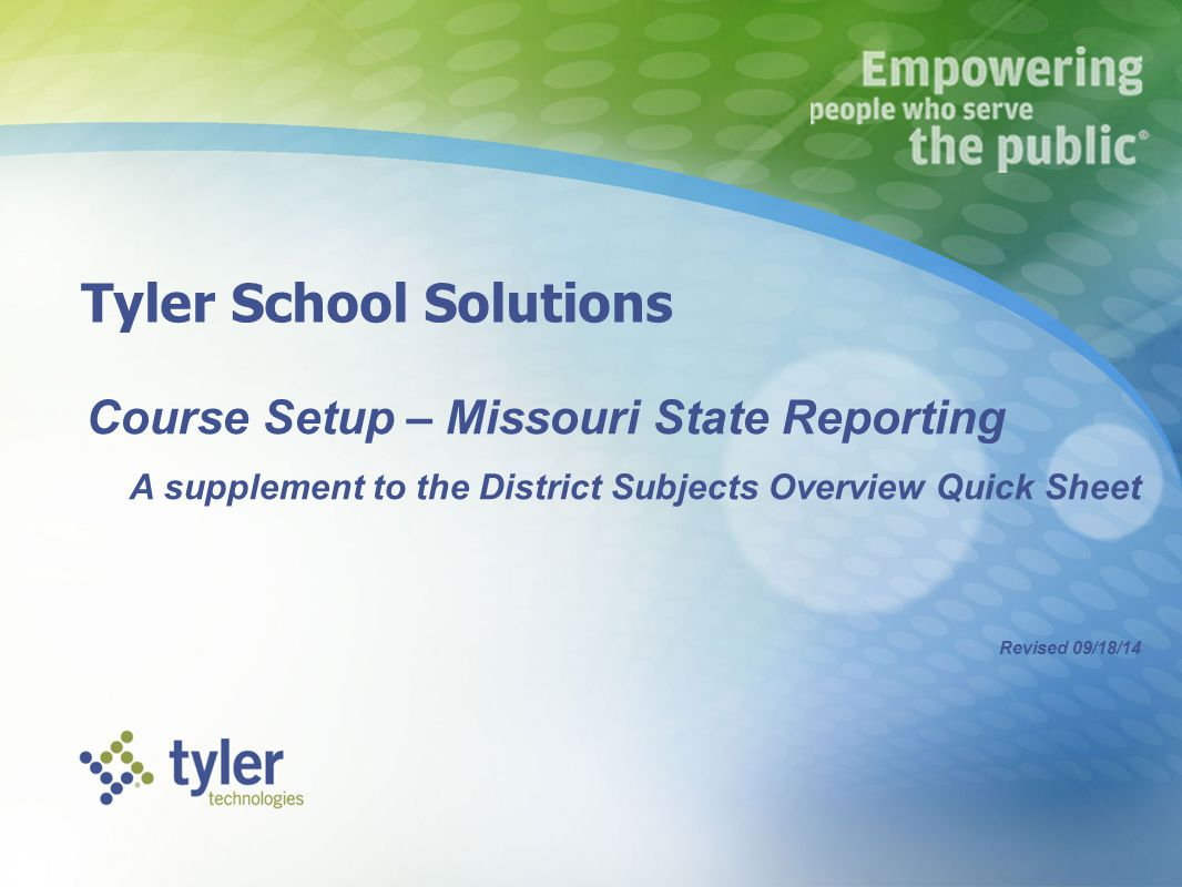 Tyler School Solutions Course Setup – Missouri State Reporting A supplement to the District Subjects Overview Quick Sheet Revised 09/18/14