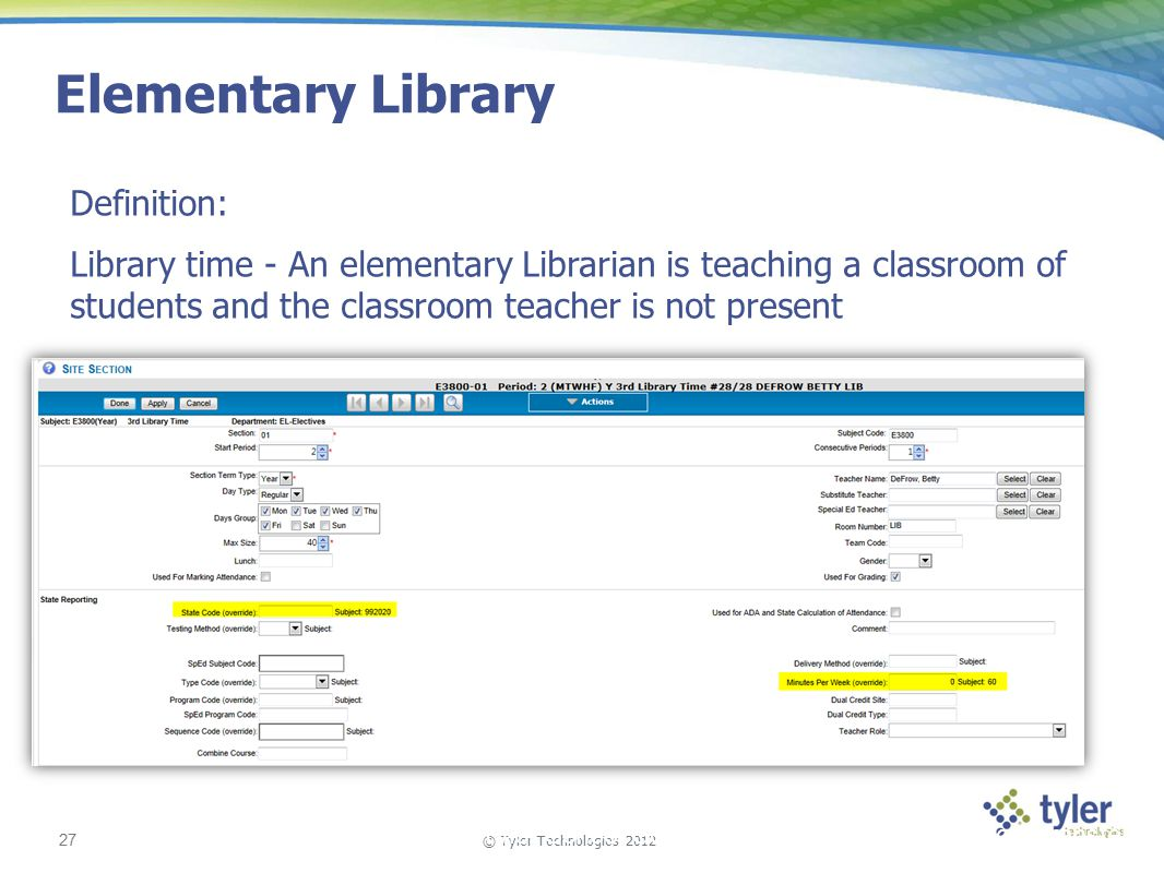 © Tyler Technologies 2012 27 Tyler School Solutions | Kickoff and Knowledge Transfer Elementary Library Definition: Library time - An elementary Librarian is teaching a classroom of students and the classroom teacher is not present