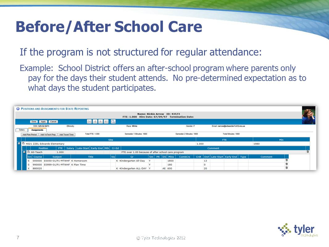 © Tyler Technologies 2012 7 Tyler School Solutions | Kickoff and Knowledge Transfer Before/After School Care If the program is not structured for regular attendance: Example: School District offers an after-school program where parents only pay for the days their student attends.