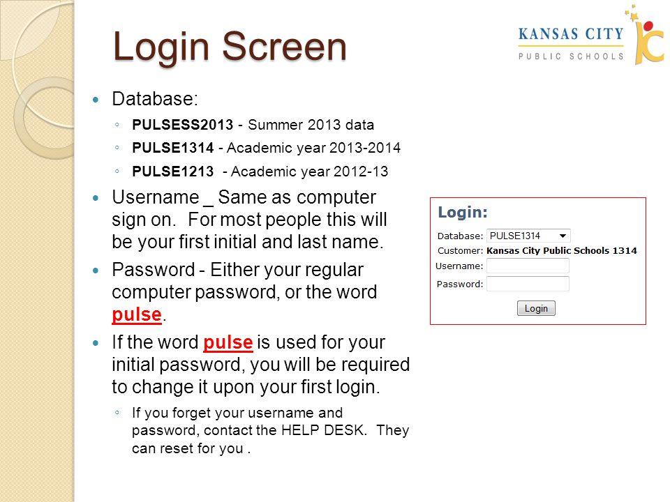 Login Screen Database: ◦ PULSESS2013 - Summer 2013 data ◦ PULSE1314 - Academic year 2013-2014 ◦ PULSE1213 - Academic year 2012-13 Username _ Same as computer sign on.