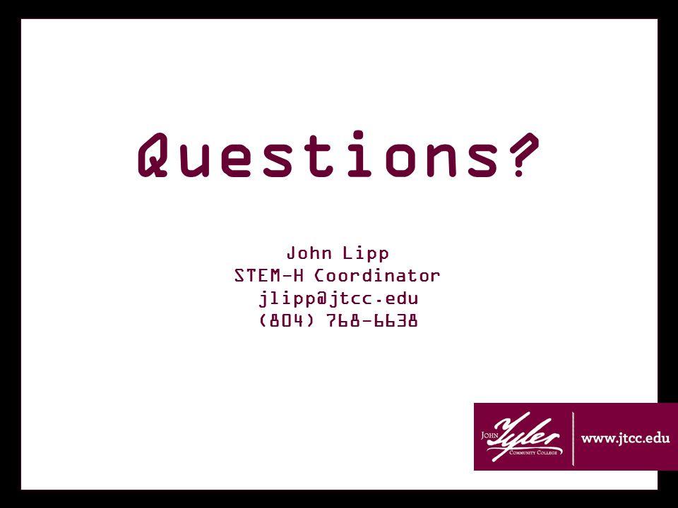 Questions John Lipp STEM-H Coordinator jlipp@jtcc.edu (804) 768-6638
