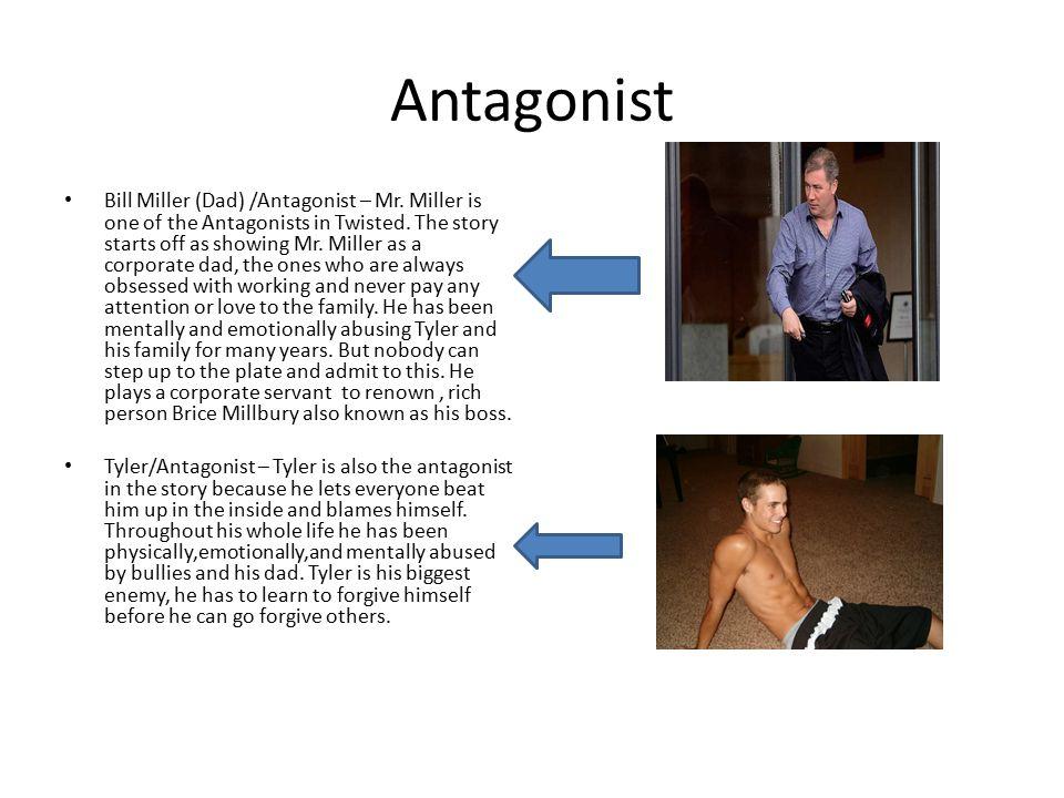 Antagonist Bill Miller (Dad) /Antagonist – Mr. Miller is one of the Antagonists in Twisted.
