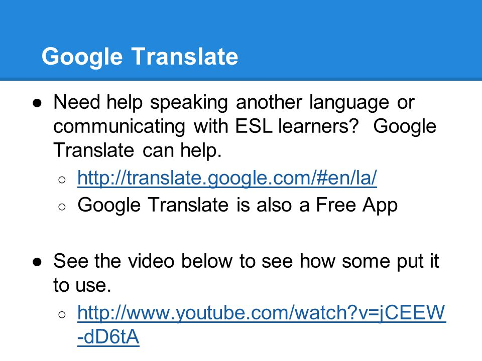 Google Translate ●Need help speaking another language or communicating with ESL learners? Google Translate can help. ○ http://translate.google.com/#en