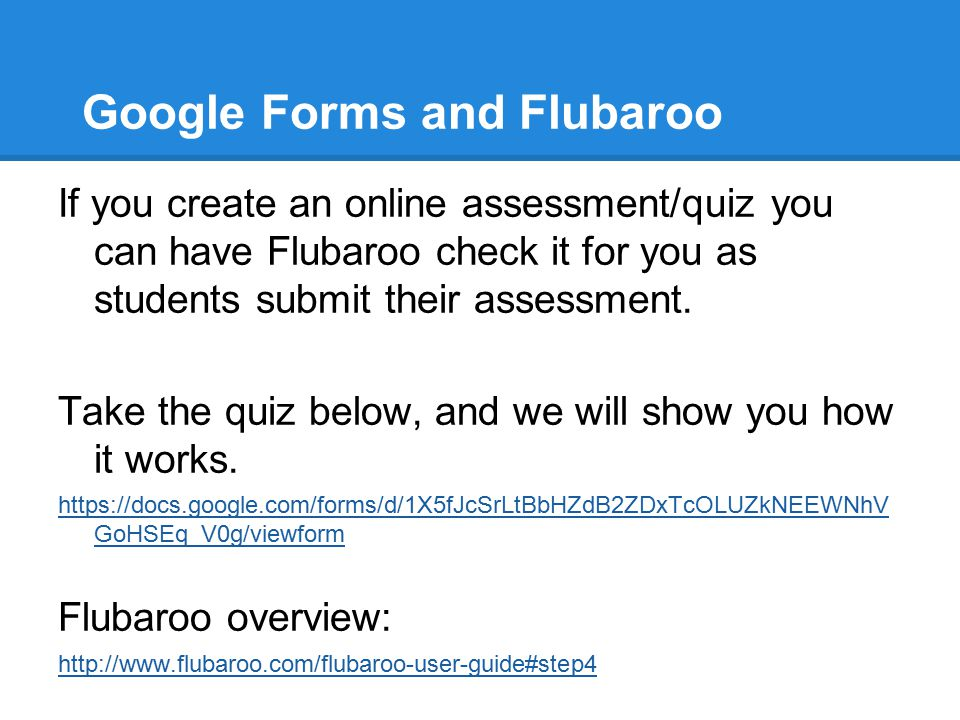 Google Forms and Flubaroo If you create an online assessment/quiz you can have Flubaroo check it for you as students submit their assessment. Take the