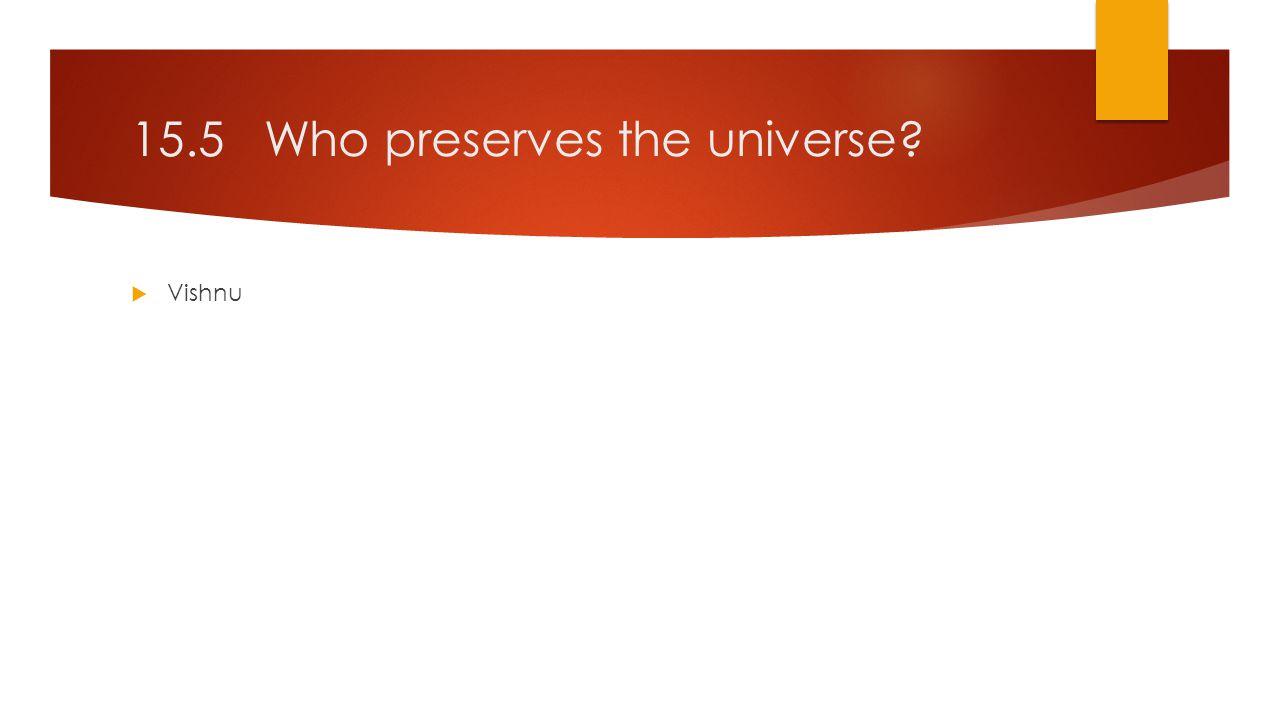 15.5 Who preserves the universe  Vishnu