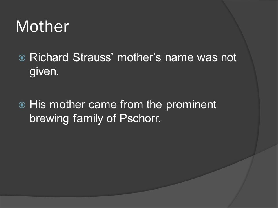 Mother  Richard Strauss' mother's name was not given.