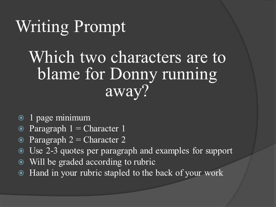 Writing Prompt Which two characters are to blame for Donny running away?  1 page minimum  Paragraph 1 = Character 1  Paragraph 2 = Character 2  Us