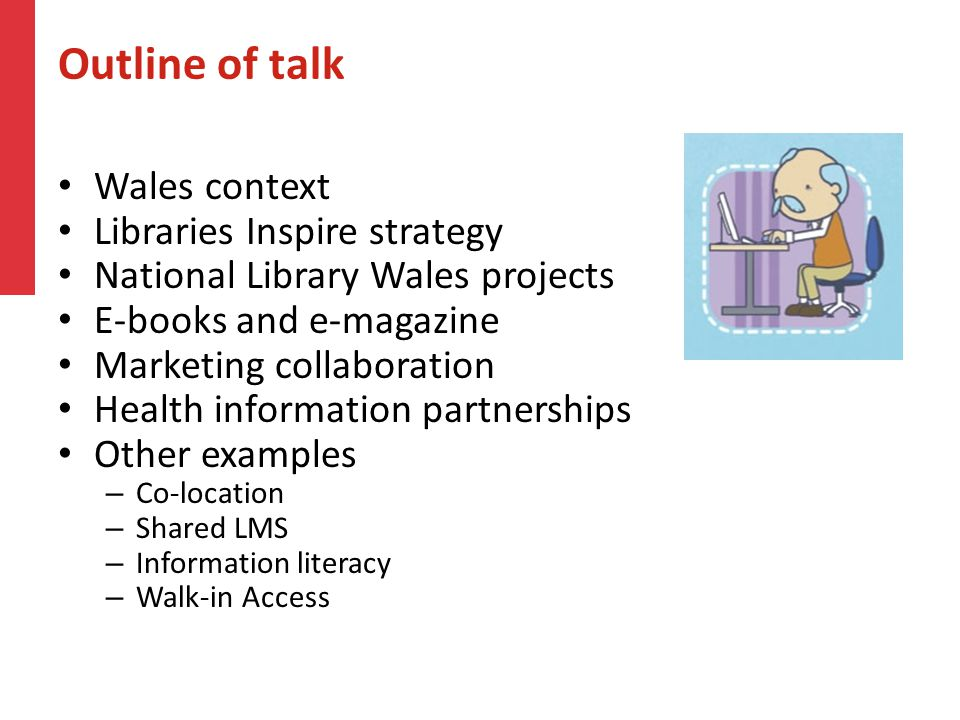 Outline of talk Wales context Libraries Inspire strategy National Library Wales projects E-books and e-magazine Marketing collaboration Health informa