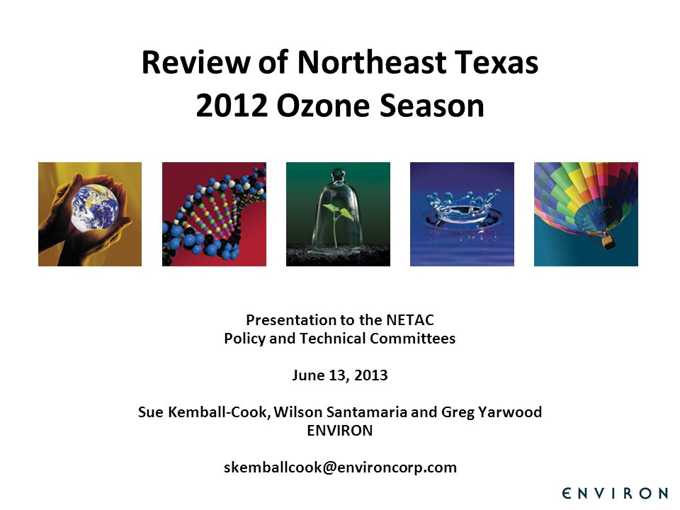 Template Review of Northeast Texas 2012 Ozone Season Presentation to the NETAC Policy and Technical Committees June 13, 2013 Sue Kemball-Cook, Wilson Santamaria and Greg Yarwood ENVIRON skemballcook@environcorp.com