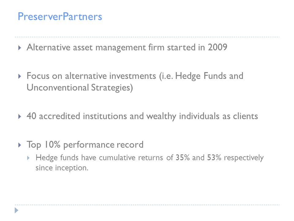 PreserverPartners  Alternative asset management firm started in 2009  Focus on alternative investments (i.e.
