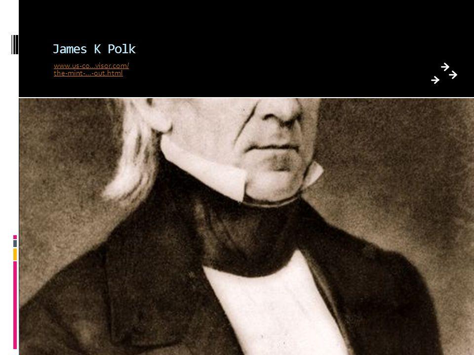James K Polk www.us-co...visor.com/ the-mint-...-out.html