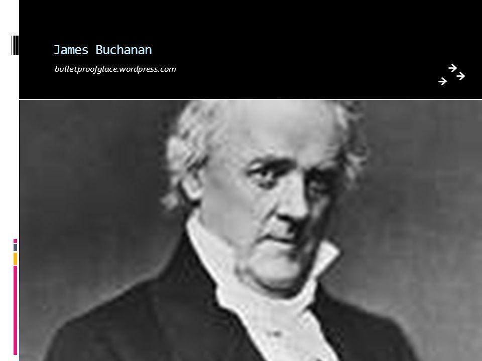 James Buchanan bulletproofglace.wordpress.com