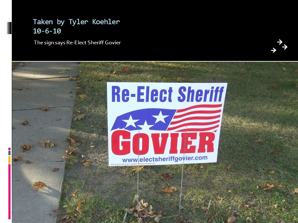 Taken by Tyler Koehler 10-6-10 The sign says Re-Elect Sheriff Govier