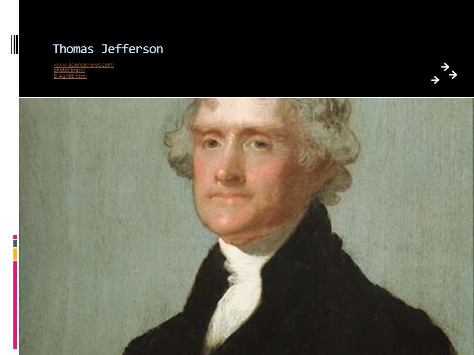 Thomas Jefferson www.scienceviews.com/ photolibrary/ SIA2786.html