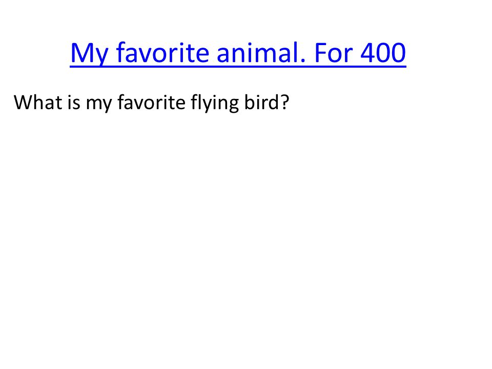 My favorite animal. For 400 What is my favorite flying bird