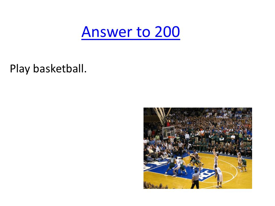 Answer to 200 Play basketball.