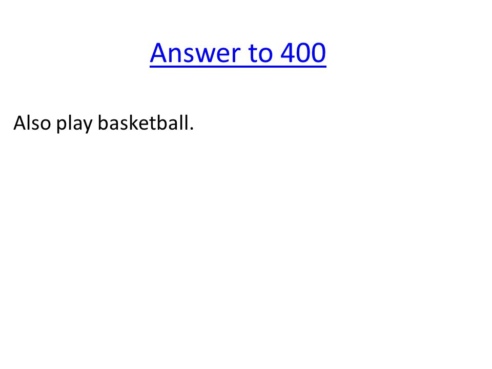 Answer to 400 Also play basketball.