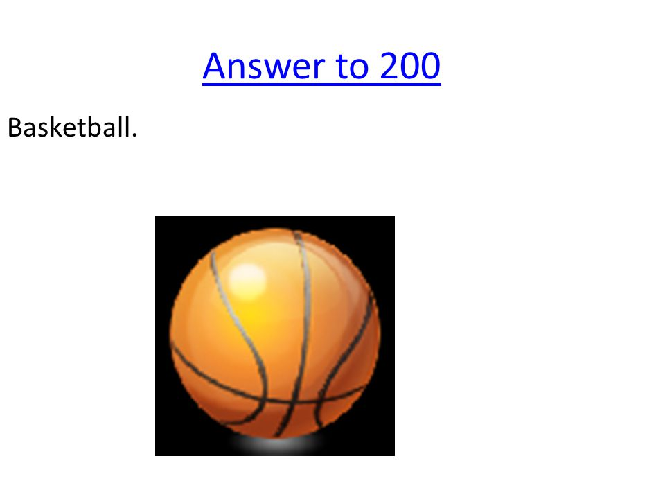 Answer to 200 Basketball.