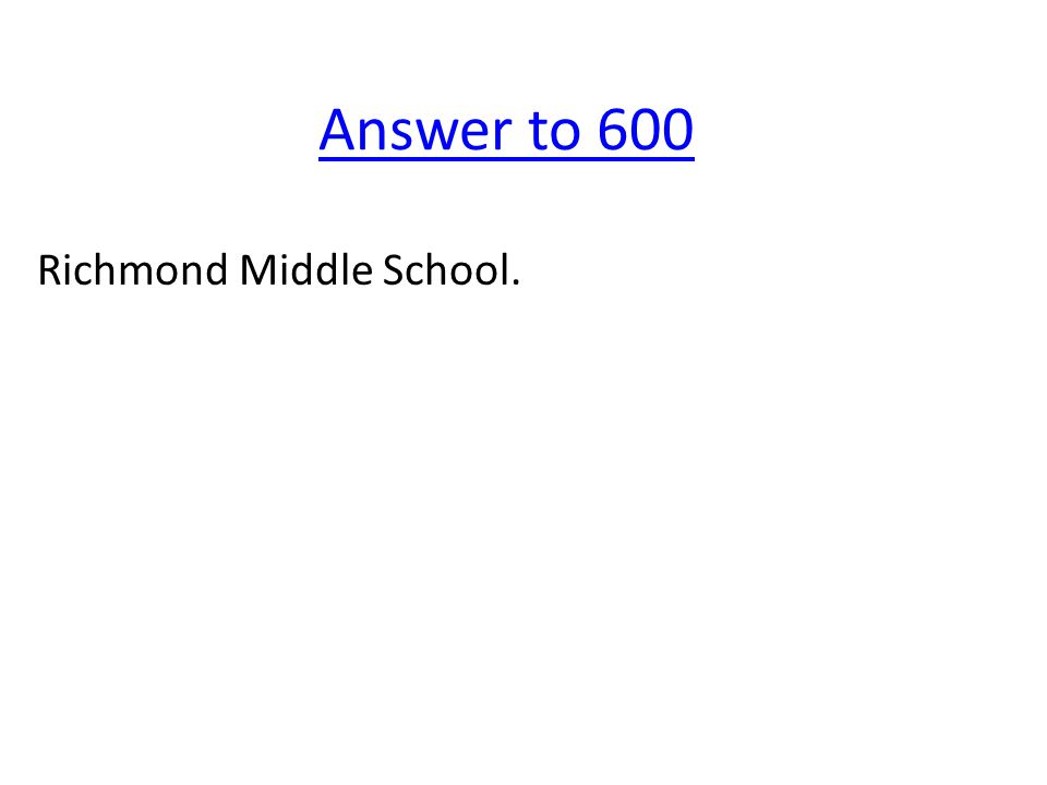 Answer to 600 Richmond Middle School.