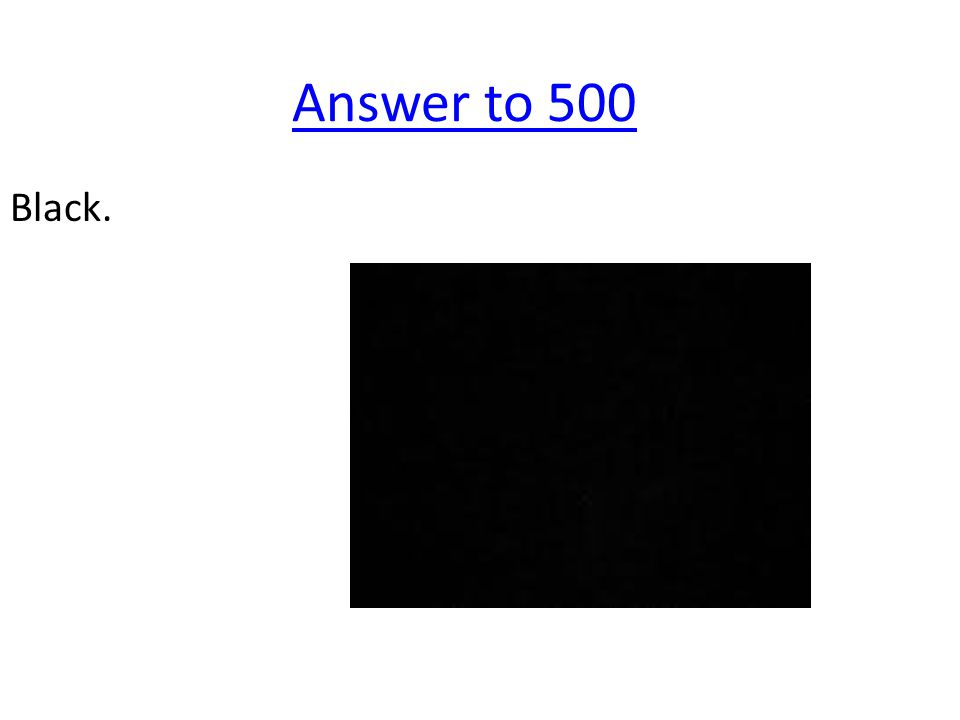 Answer to 500 Black.