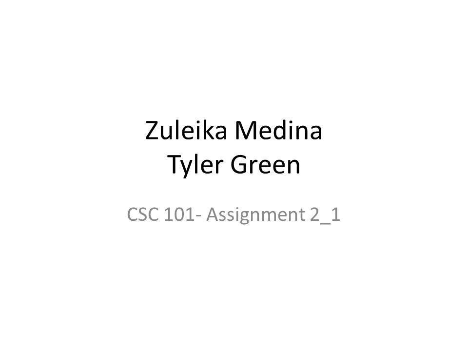 Zuleika Medina Tyler Green CSC 101- Assignment 2_1