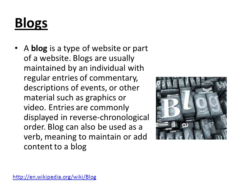 Blogs A blog is a type of website or part of a website.