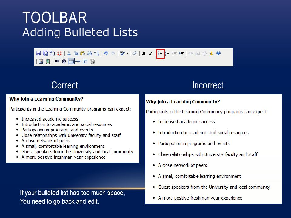 TOOLBAR Adding Bulleted Lists CorrectIncorrect If your bulleted list has too much space, You need to go back and edit.