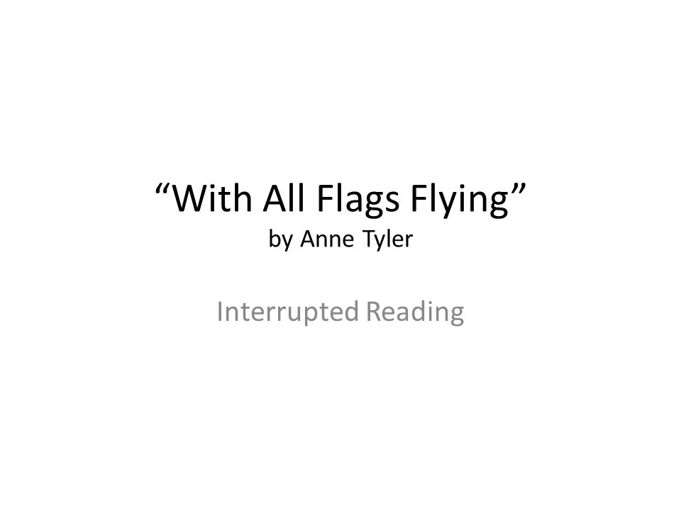 """""""With All Flags Flying"""" by Anne Tyler Interrupted Reading"""