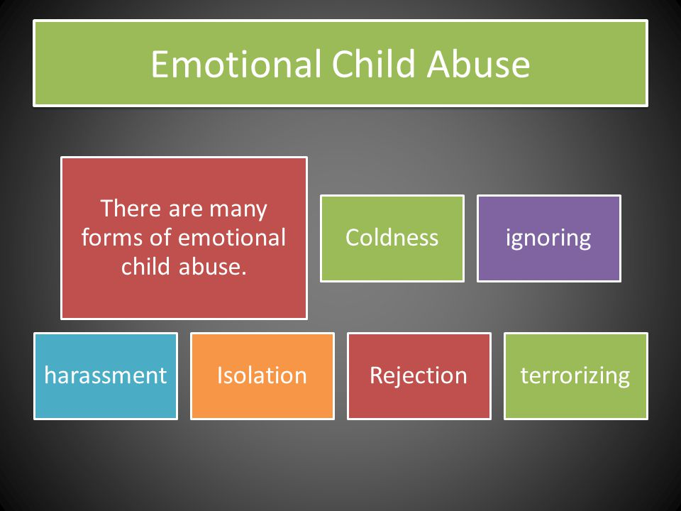 Emotional Child Abuse There are many forms of emotional child abuse.