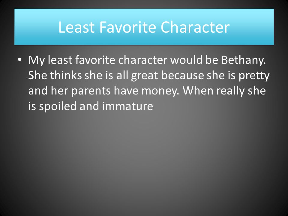 Least Favorite Character My least favorite character would be Bethany.