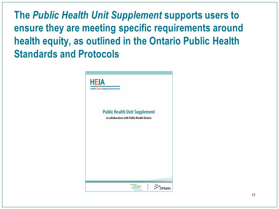 11 The Public Health Unit Supplement supports users to ensure they are meeting specific requirements around health equity, as outlined in the Ontario Public Health Standards and Protocols
