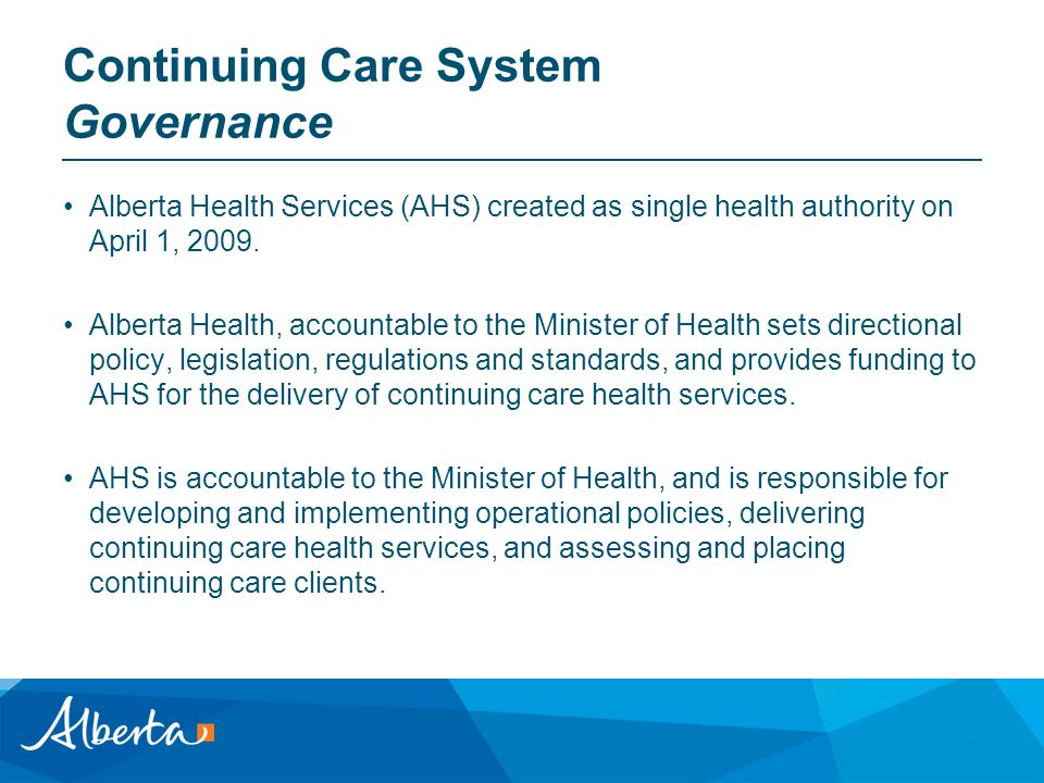 Continuing Care System Governance Alberta Health Services (AHS) created as single health authority on April 1, 2009.