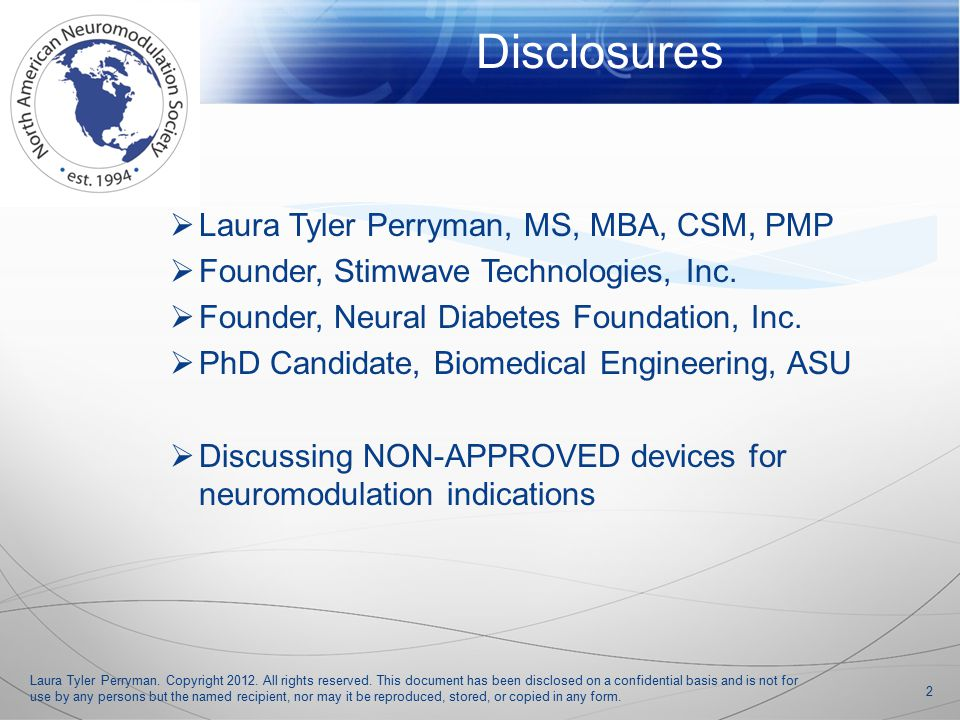 2 Disclosures  Laura Tyler Perryman, MS, MBA, CSM, PMP  Founder, Stimwave Technologies, Inc.