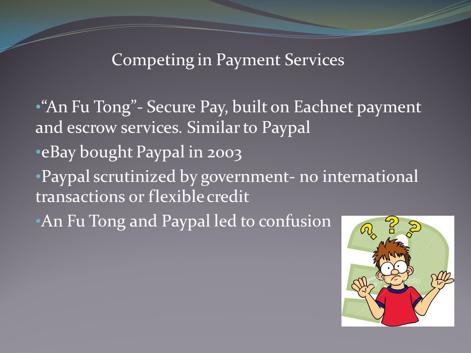 Competing in Payment Services An Fu Tong - Secure Pay, built on Eachnet payment and escrow services.
