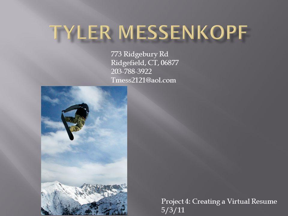 773 Ridgebury Rd Ridgefield, CT, 06877 203-788-3922 Tmess2121@aol.com Project 4: Creating a Virtual Resume 5/3/11