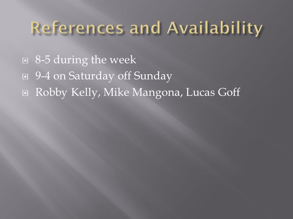  8-5 during the week  9-4 on Saturday off Sunday  Robby Kelly, Mike Mangona, Lucas Goff