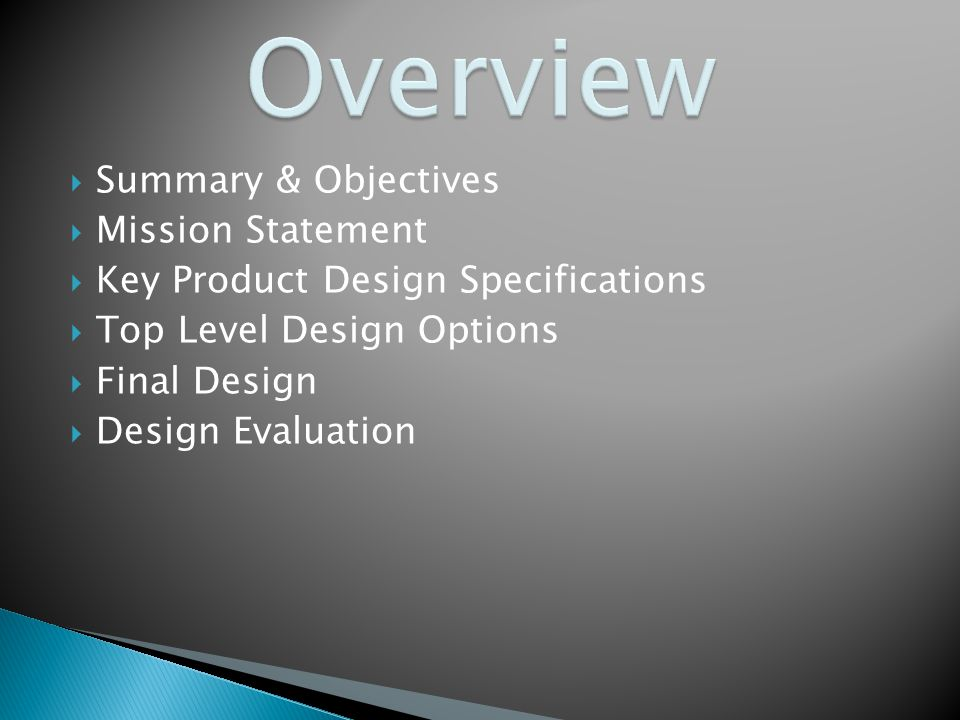  Summary & Objectives  Mission Statement  Key Product Design Specifications  Top Level Design Options  Final Design  Design Evaluation