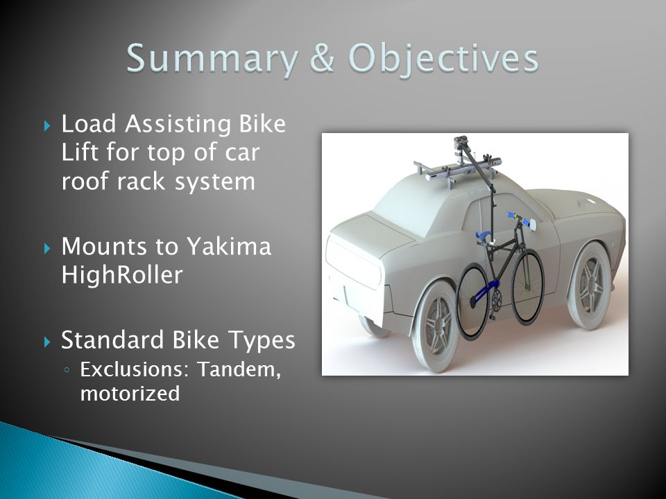  Load Assisting Bike Lift for top of car roof rack system  Mounts to Yakima HighRoller  Standard Bike Types ◦ Exclusions: Tandem, motorized