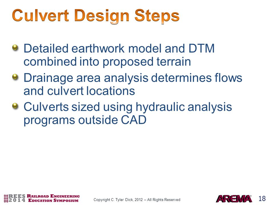 18 Detailed earthwork model and DTM combined into proposed terrain Drainage area analysis determines flows and culvert locations Culverts sized using hydraulic analysis programs outside CAD Copyright C.