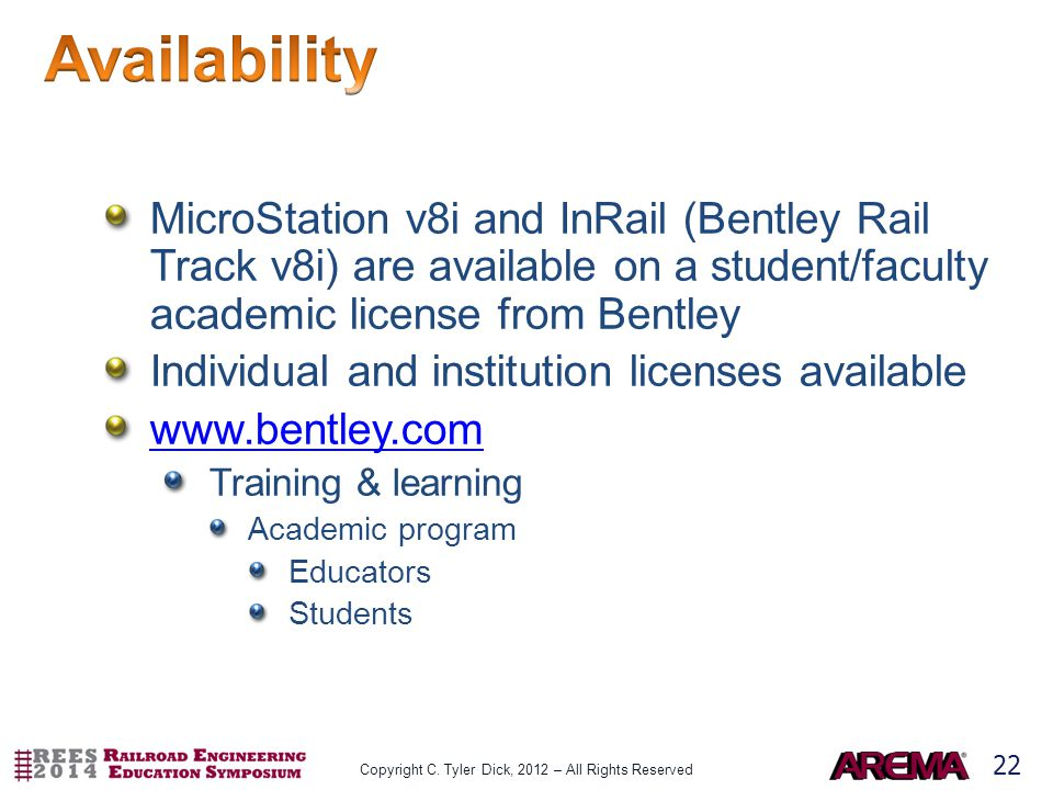 22 MicroStation v8i and InRail (Bentley Rail Track v8i) are available on a student/faculty academic license from Bentley Individual and institution licenses available www.bentley.com Training & learning Academic program Educators Students Copyright C.