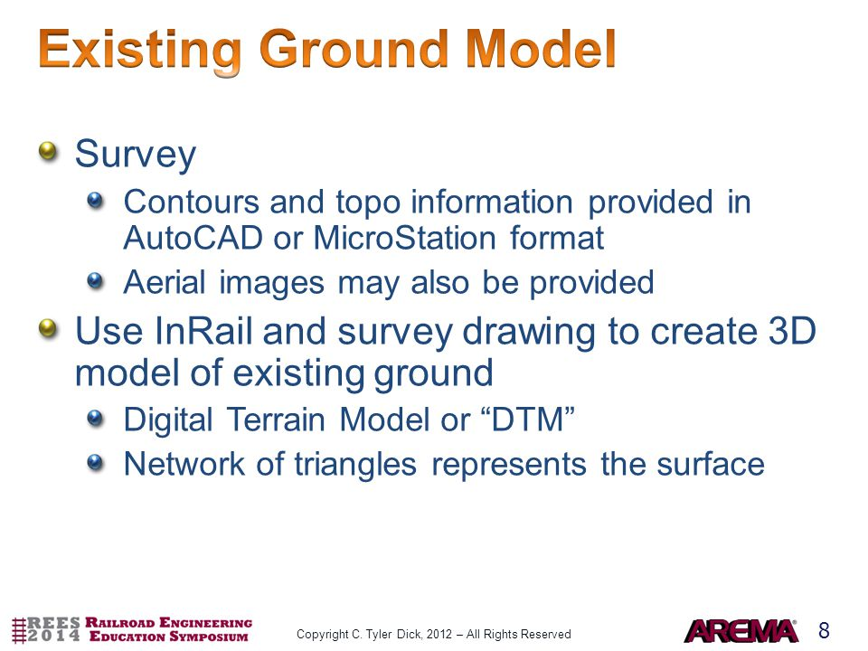 8 Survey Contours and topo information provided in AutoCAD or MicroStation format Aerial images may also be provided Use InRail and survey drawing to create 3D model of existing ground Digital Terrain Model or DTM Network of triangles represents the surface Copyright C.